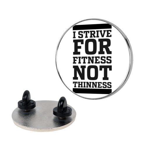 I Strive for Fitness Not Thinness Pin
