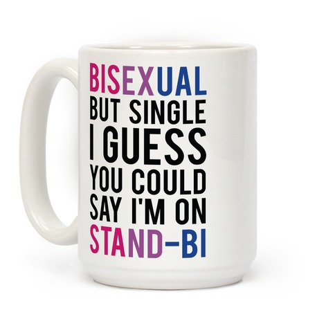 Bisexual But I'm Single I Guess You Could Say I'm on Stand-bi Coffee Mug