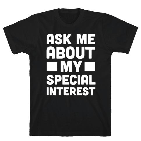Ask Me About My Special Interest Mens T-Shirt