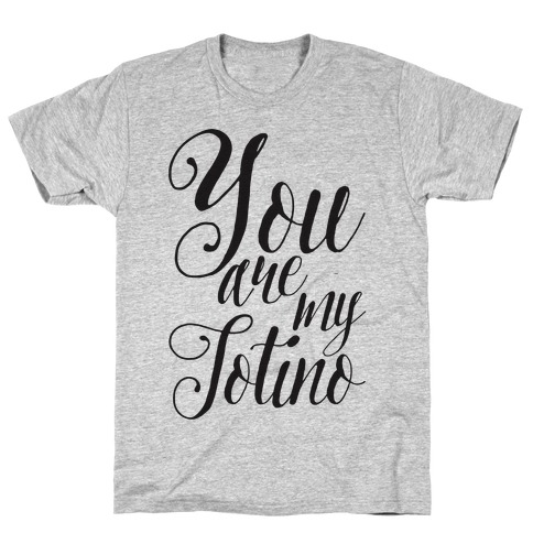 You Are My Totino T-Shirt
