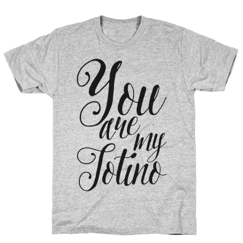 You Are My Totino Mens T-Shirt