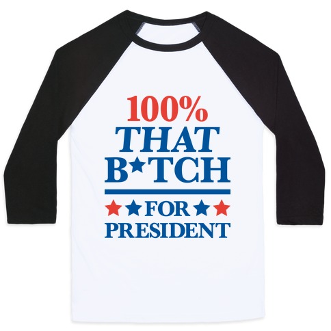 100% That B*tch For President Baseball Tee