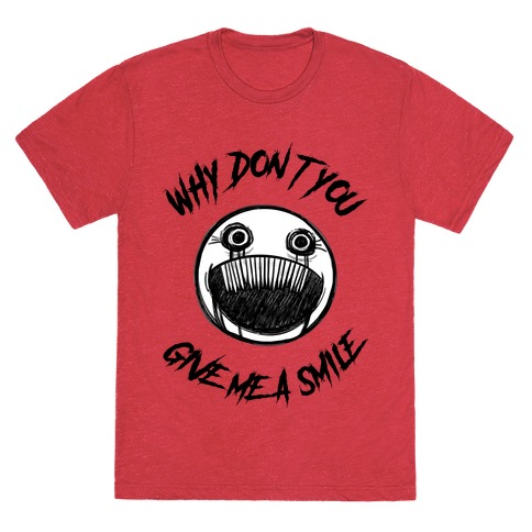 Why Don't You Give Me a Smile T-Shirt