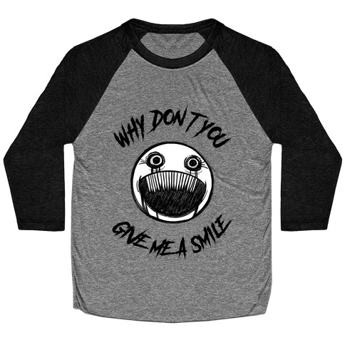 Why Don't You Give Me a Smile Baseball Tee