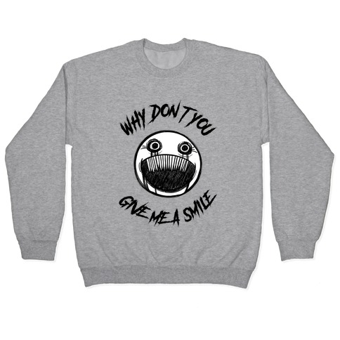 Why Don't You Give Me a Smile Pullover