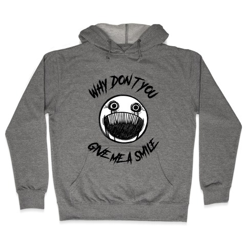 Why Don't You Give Me a Smile Hooded Sweatshirt