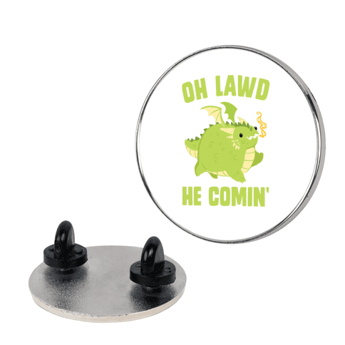 OH LAWD HE COMIN' Dragon Pin