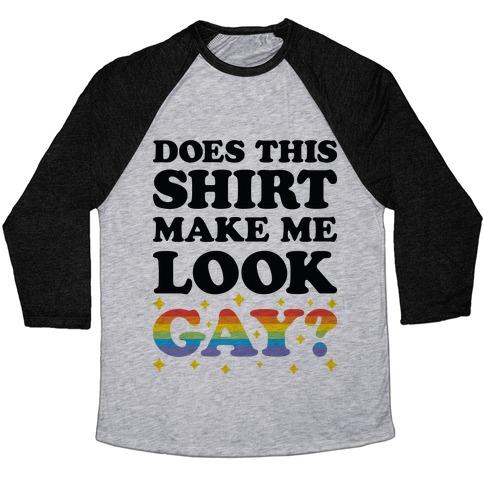 Does This Shirt Make Me Look Gay? Baseball Tee