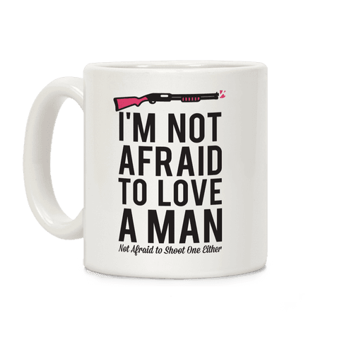 I'm Not Afraid to Love a Man Coffee Mug