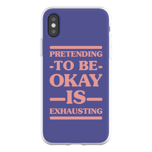Pretending to be Okay is Exhausting Phone Flexi-Case
