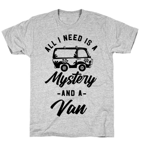 All I Need is a Mystery and a Van T-Shirt