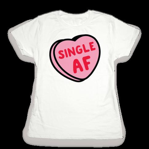 Single AF Candy Heart  Womens T-Shirt