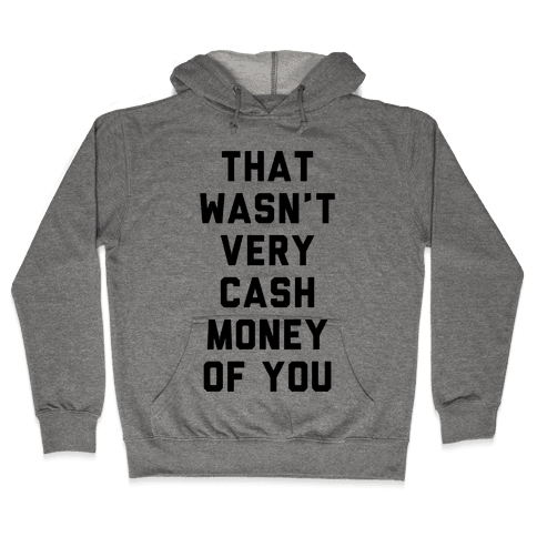 That Wasn't Very Cash Money Of You Hooded Sweatshirt