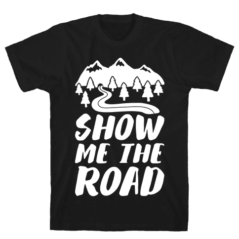 Show Me The Road Mens T-Shirt