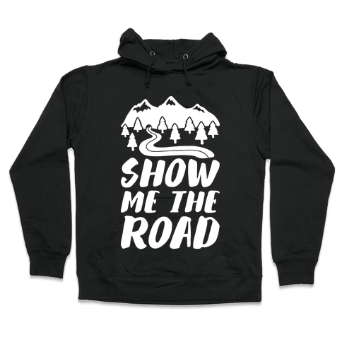 Show Me The Road Hooded Sweatshirt