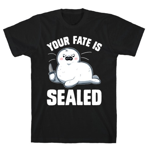Your Fate Is Sealed T-Shirt