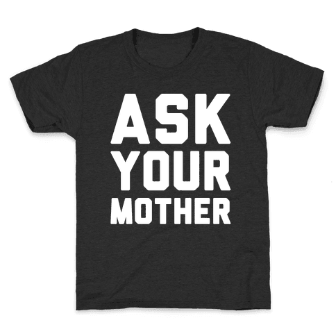 Ask Your Mother White Print  Kids T-Shirt