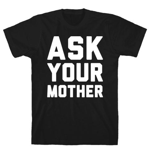 Ask Your Mother White Print  Mens T-Shirt