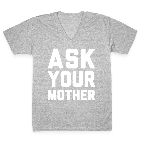 Ask Your Mother White Print  V-Neck Tee Shirt