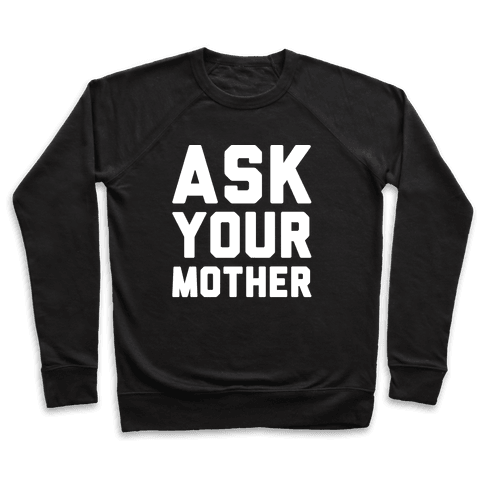Ask Your Mother White Print  Pullover