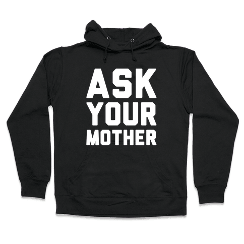 Ask Your Mother White Print  Hooded Sweatshirt