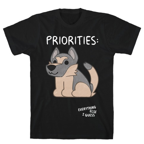 German Shepherd Priorities T-Shirt