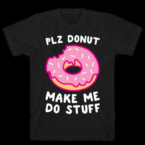 Plz Donut Make Me Do Stuff Mens T-Shirt