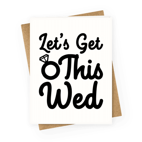 Let's Get This Wed Greeting Card