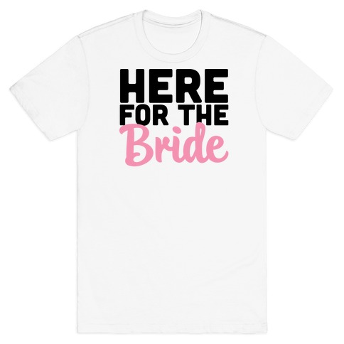 Here for the Bride (1 of 2) Mens T-Shirt