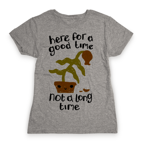 Here for a Good Time Dying Plant Womens T-Shirt