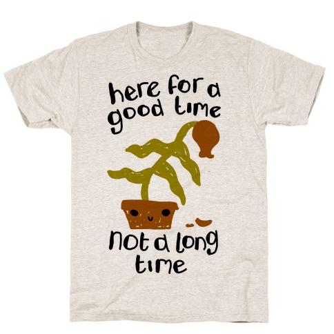 Here for a Good Time Dying Plant T-Shirt