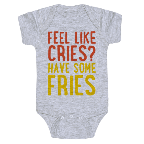 Feel Like Cries Have Some Fries  Baby Onesy