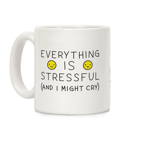 Everything Is Stressful (And I Might Cry) Coffee Mug