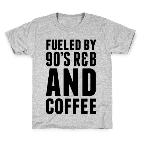 Fueled by 90's R&B and Coffee Kids T-Shirt