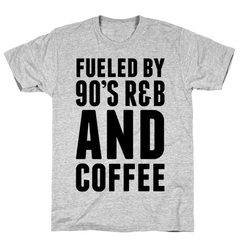 Fueled by 90's R&B and Coffee T-Shirt