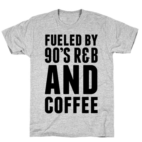 Fueled by 90's R&B and Coffee Mens T-Shirt