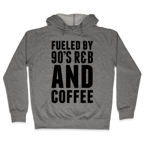 Fueled by 90's R&B and Coffee Hooded Sweatshirt