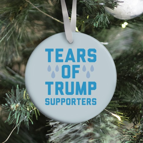 Tears Of Trump Supporters Ornament