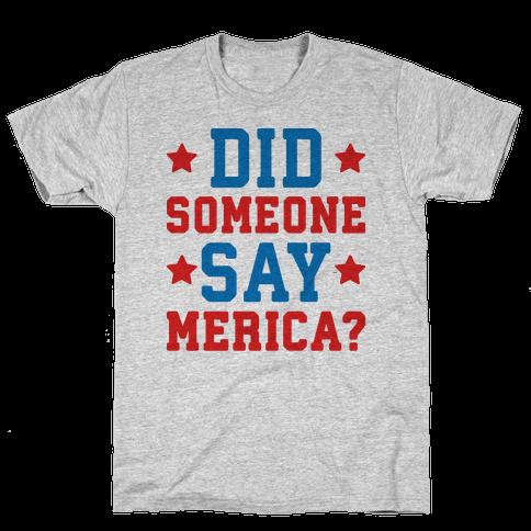 Did Someone Say Merica? Mens T-Shirt