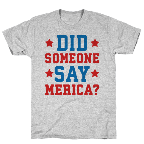 Did Someone Say Merica? Mens T-Shirt