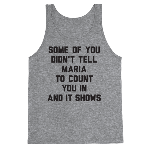 Some Of You Didn't Tell Maria To Count You In And It Shows Tank Top