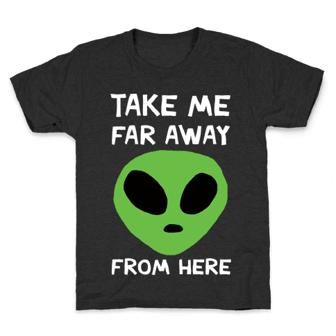 Take Me Far Away From Here Kids T-Shirt