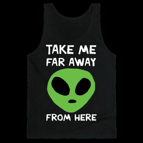 Take Me Far Away From Here Tank Top