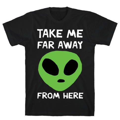 Take Me Far Away From Here Mens T-Shirt