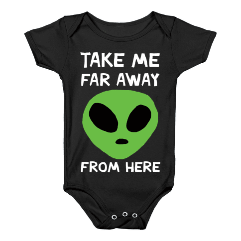 Take Me Far Away From Here Baby Onesy