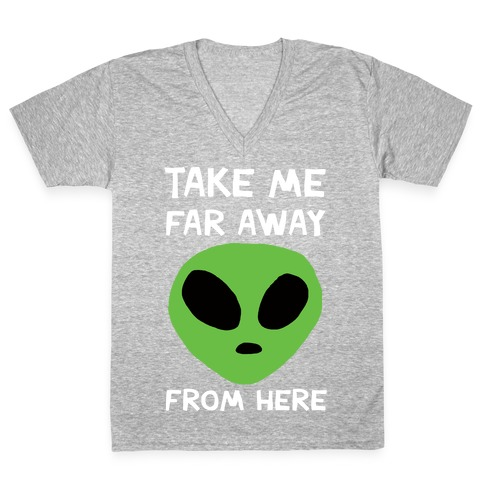 Take Me Far Away From Here V-Neck Tee Shirt