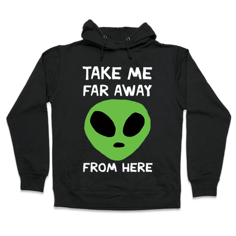 Take Me Far Away From Here Hooded Sweatshirt