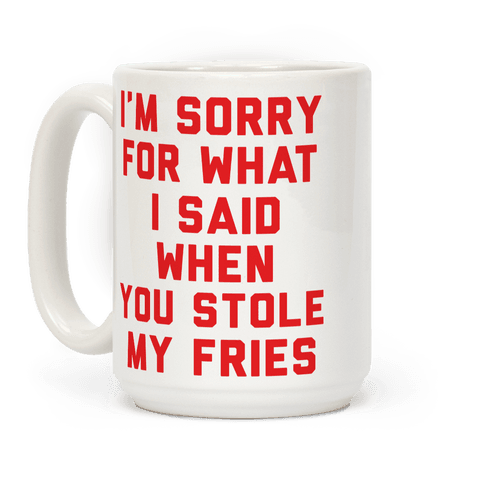 You Stole My Fries Coffee Mug