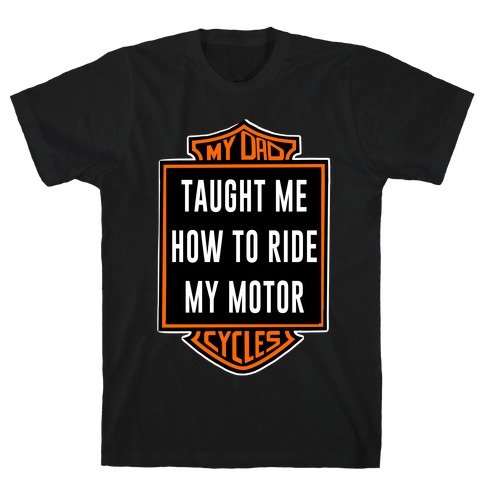 My Dad Taught Me How to Ride T-Shirt