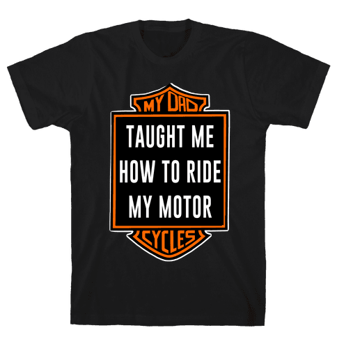 My Dad Taught Me How to Ride Mens/Unisex T-Shirt